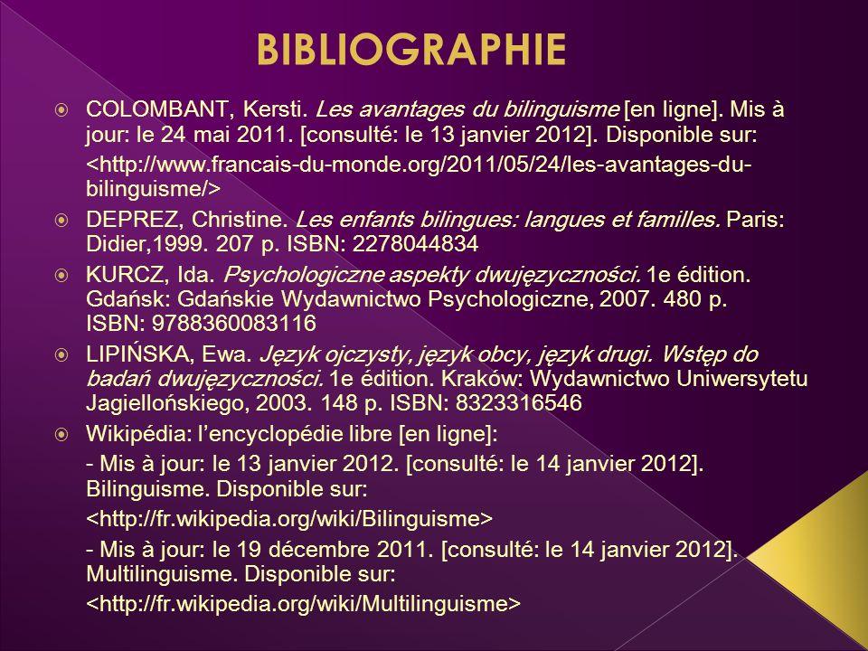 BIBLIOGRAPHIE COLOMBANT, Kersti. Les avantages du bilinguisme [en ligne]. Mis à jour: le 24 mai 2011. [consulté: le 13 janvier 2012]. Disponible sur: