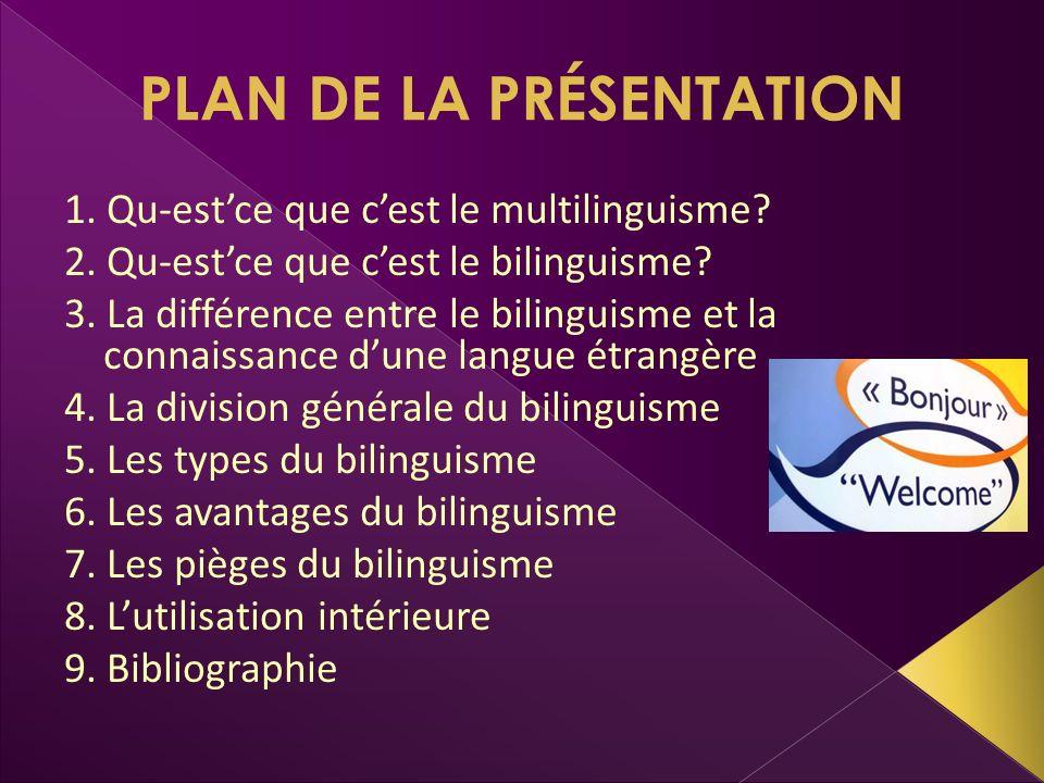 PLAN DE LA PRÉSENTATION 1. Qu-estce que cest le multilinguisme? 2. Qu-estce que cest le bilinguisme? 3. La différence entre le bilinguisme et la conna