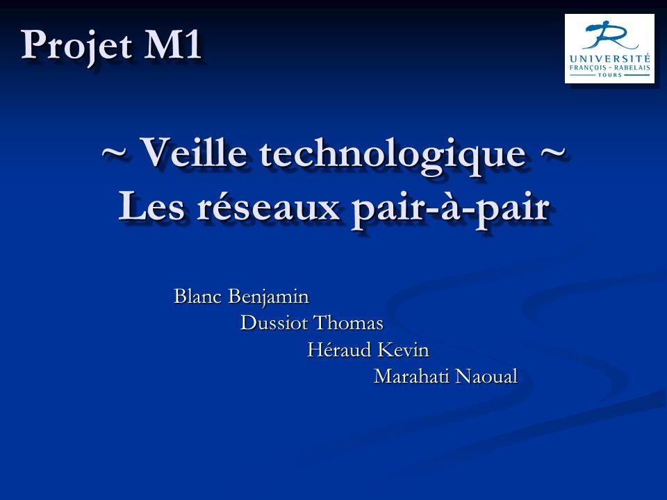 ~ Veille technologique ~ Les réseaux pair-à-pair Blanc Benjamin Dussiot Thomas Héraud Kevin Marahati Naoual Projet M1