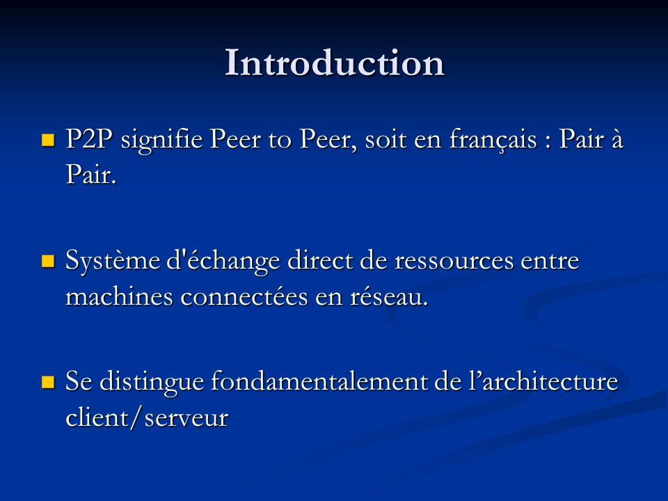 Introduction P2P signifie Peer to Peer, soit en français : Pair à Pair.