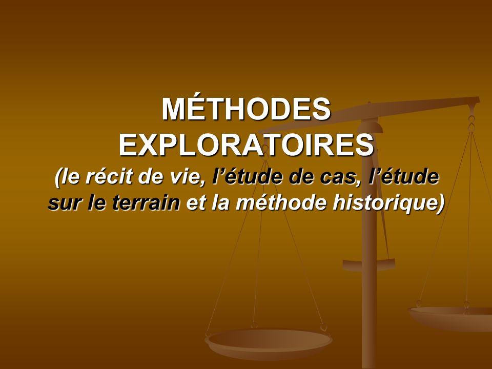 MÉTHODES EXPLORATOIRES (le récit de vie, létude de cas, létude sur le terrain et la méthode historique)