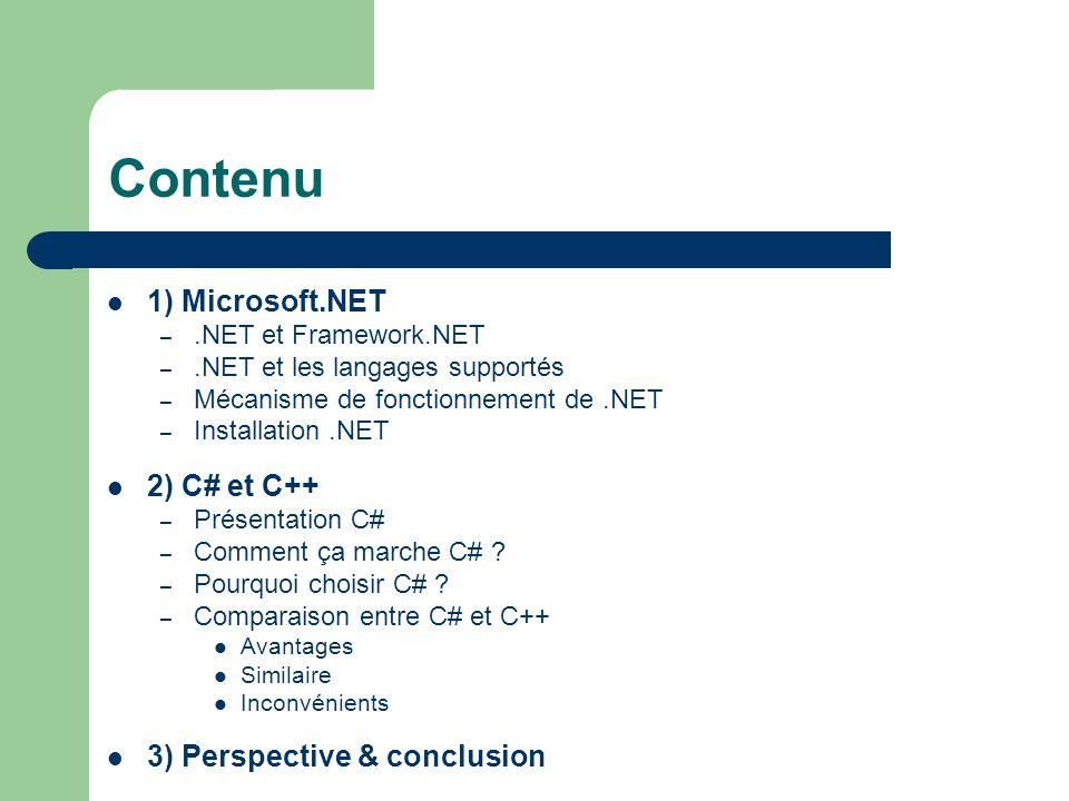 Contenu 1) Microsoft.NET –.NET et Framework.NET –.NET et les langages supportés – Mécanisme de fonctionnement de.NET – Installation.NET 2) C# et C++ –