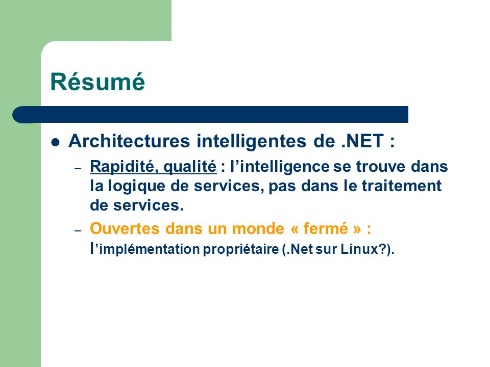Résumé Architectures intelligentes de.NET : – Rapidité, qualité : lintelligence se trouve dans la logique de services, pas dans le traitement de servi
