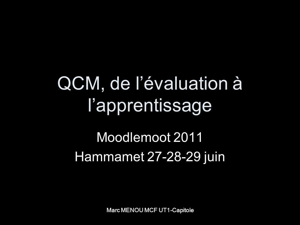 Marc MENOU MCF UT1-Capitole QCM, de lévaluation à lapprentissage Moodlemoot 2011 Hammamet 27-28-29 juin