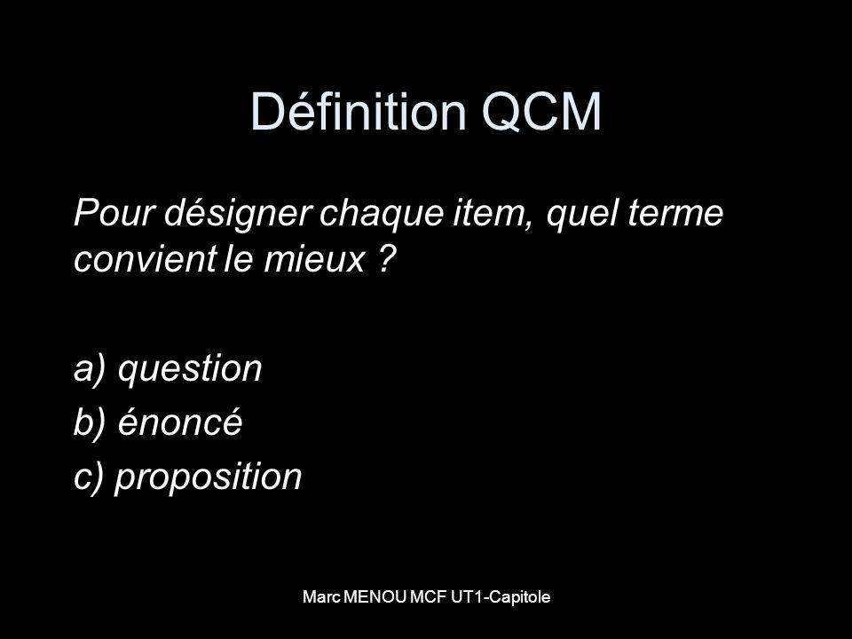 Marc MENOU MCF UT1-Capitole Définition QCM Pour désigner chaque item, quel terme convient le mieux ? a) question b) énoncé c) proposition