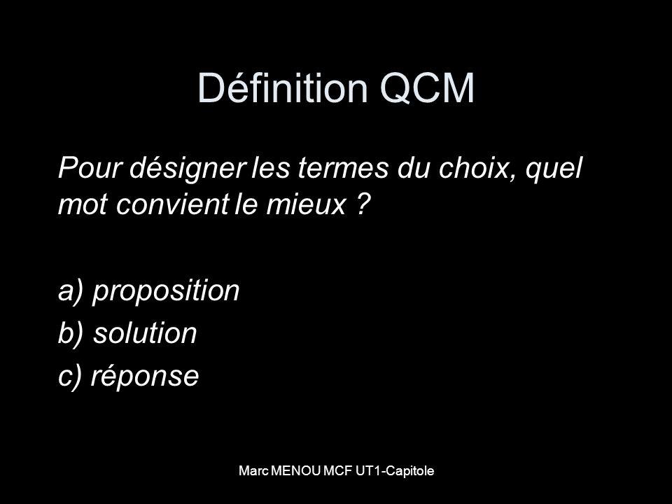Marc MENOU MCF UT1-Capitole Définition QCM Pour désigner les termes du choix, quel mot convient le mieux ? a) proposition b) solution c) réponse
