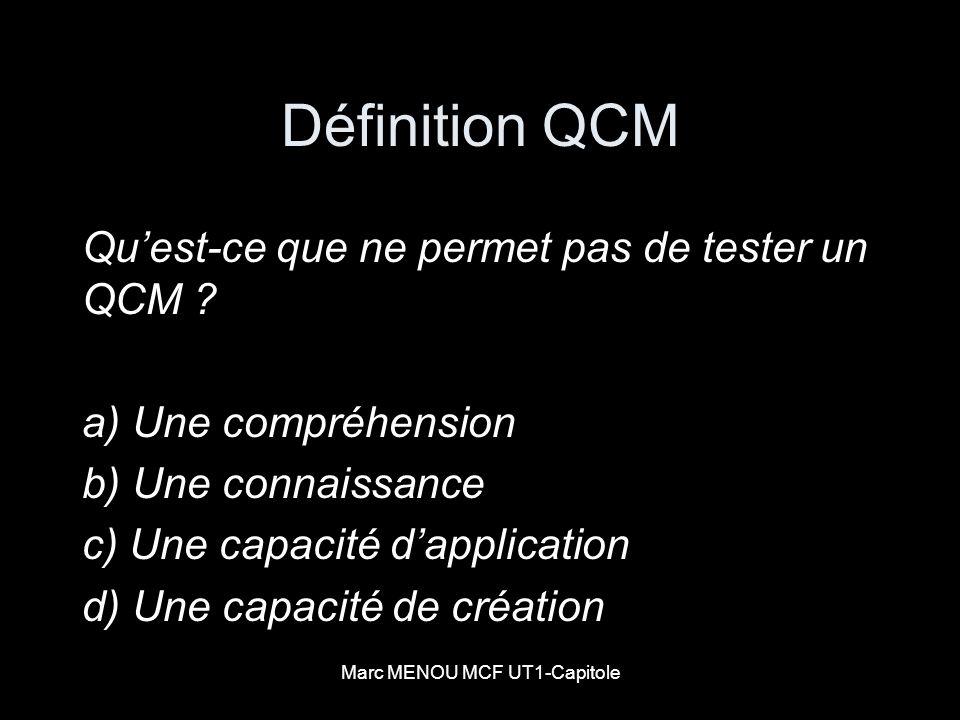 Marc MENOU MCF UT1-Capitole Définition QCM Quest-ce que ne permet pas de tester un QCM ? a) Une compréhension b) Une connaissance c) Une capacité dapp