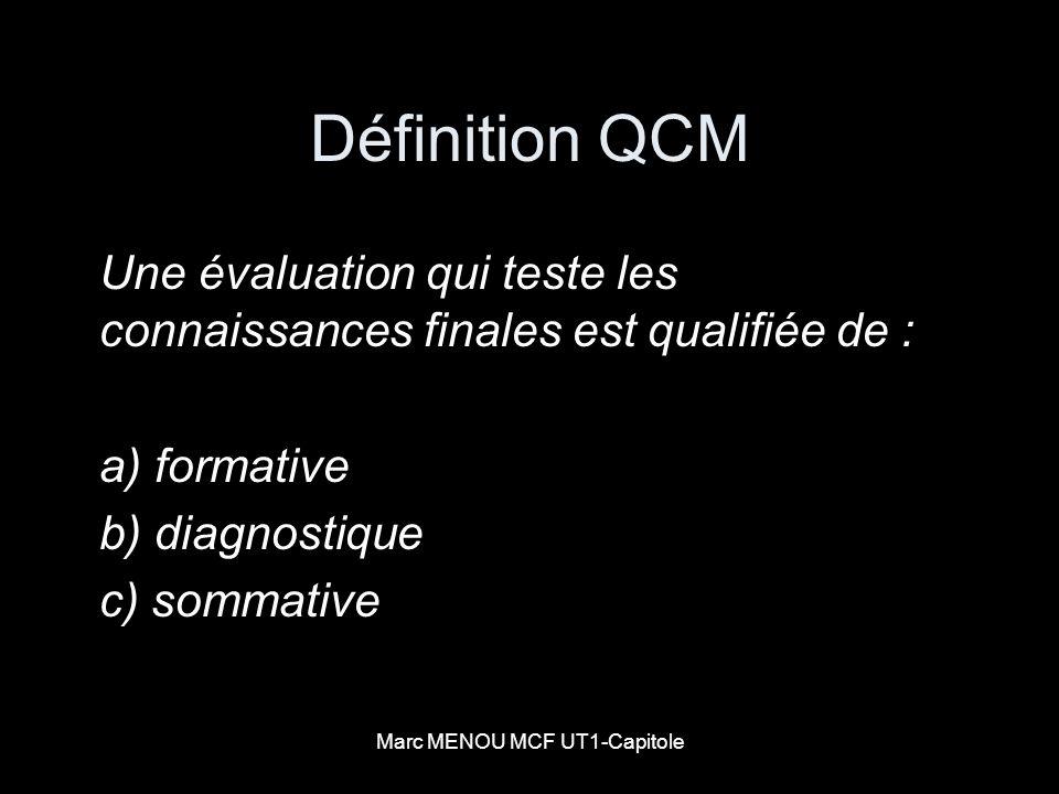 Marc MENOU MCF UT1-Capitole Définition QCM Une évaluation qui teste les connaissances finales est qualifiée de : a) formative b) diagnostique c) somma