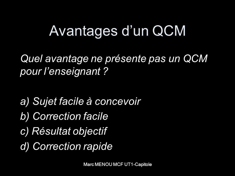 Marc MENOU MCF UT1-Capitole Avantages dun QCM Quel avantage ne présente pas un QCM pour lenseignant ? a) Sujet facile à concevoir b) Correction facile