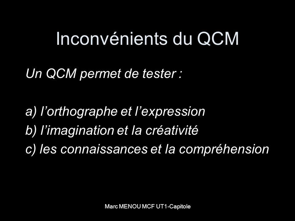Marc MENOU MCF UT1-Capitole Inconvénients du QCM Un QCM permet de tester : a) lorthographe et lexpression b) limagination et la créativité c) les conn