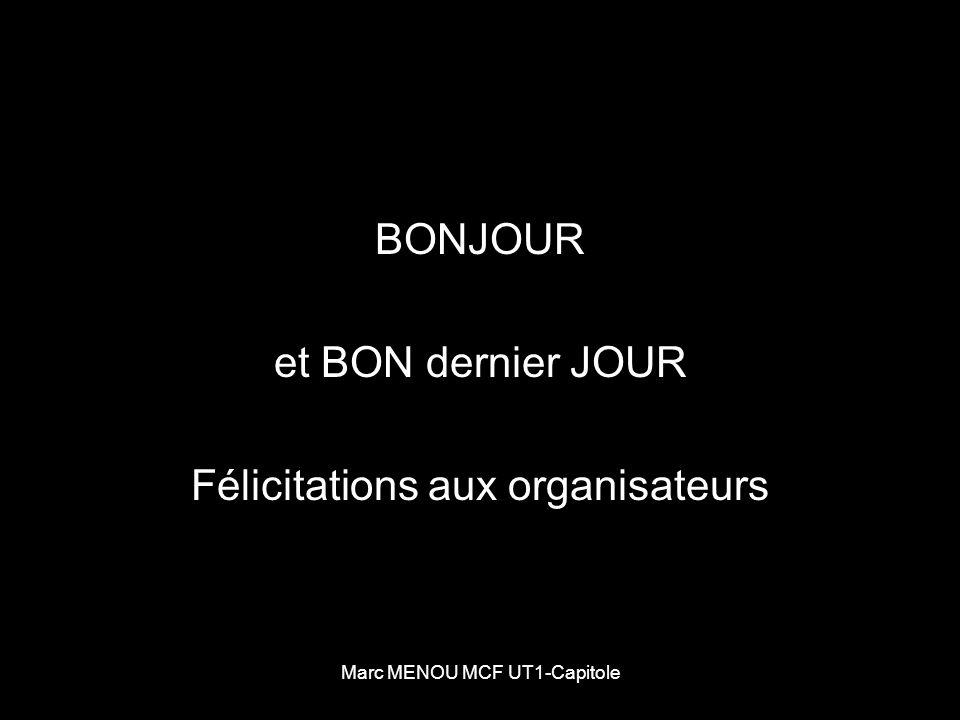 Marc MENOU MCF UT1-Capitole BONJOUR et BON dernier JOUR Félicitations aux organisateurs