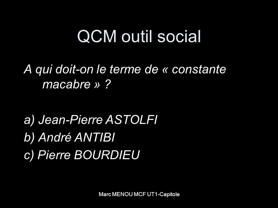 Marc MENOU MCF UT1-Capitole QCM outil social A qui doit-on le terme de « constante macabre » ? a) Jean-Pierre ASTOLFI b) André ANTIBI c) Pierre BOURDI