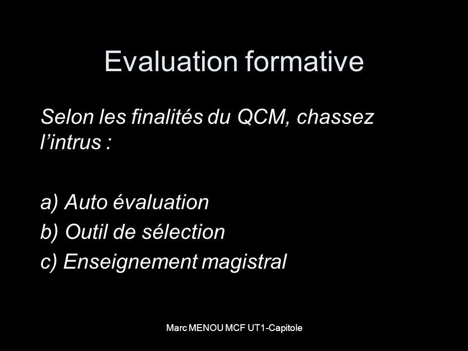 Marc MENOU MCF UT1-Capitole Evaluation formative Selon les finalités du QCM, chassez lintrus : a) Auto évaluation b) Outil de sélection c) Enseignemen