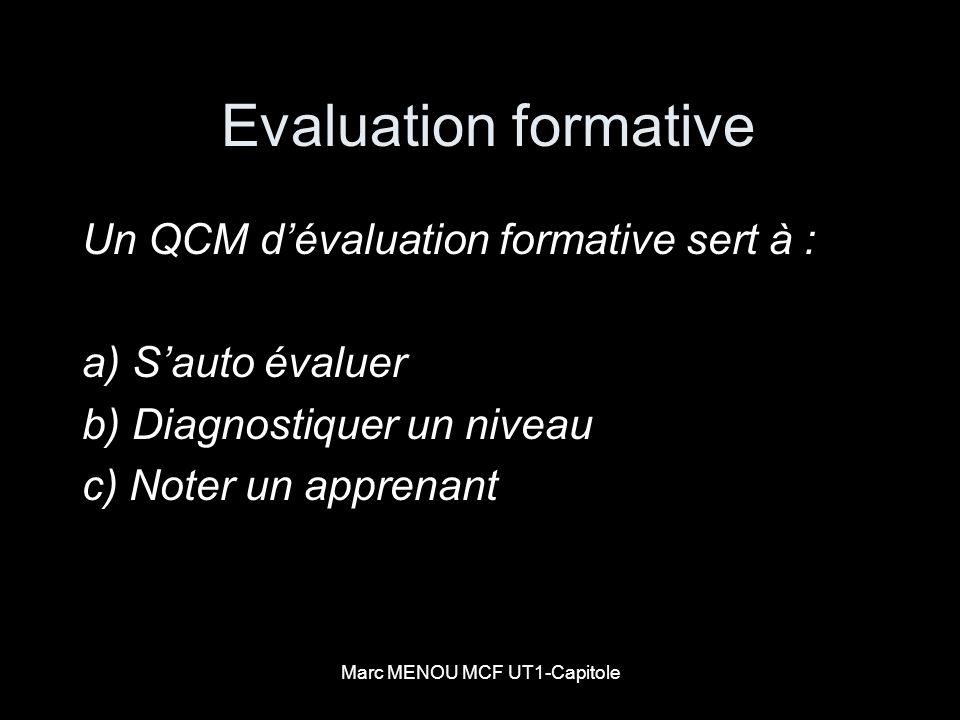 Marc MENOU MCF UT1-Capitole Evaluation formative Un QCM dévaluation formative sert à : a) Sauto évaluer b) Diagnostiquer un niveau c) Noter un apprena