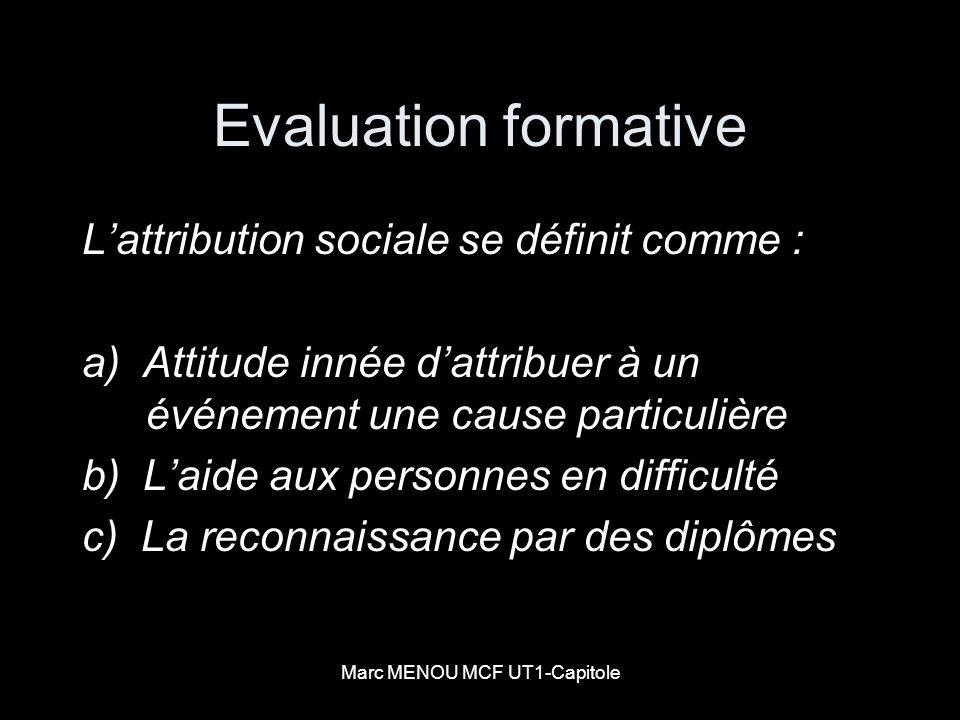 Marc MENOU MCF UT1-Capitole Evaluation formative Lattribution sociale se définit comme : a) Attitude innée dattribuer à un événement une cause particu