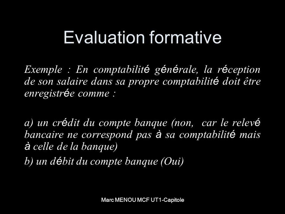 Marc MENOU MCF UT1-Capitole Evaluation formative Exemple : En comptabilit é g é n é rale, la r é ception de son salaire dans sa propre comptabilit é d