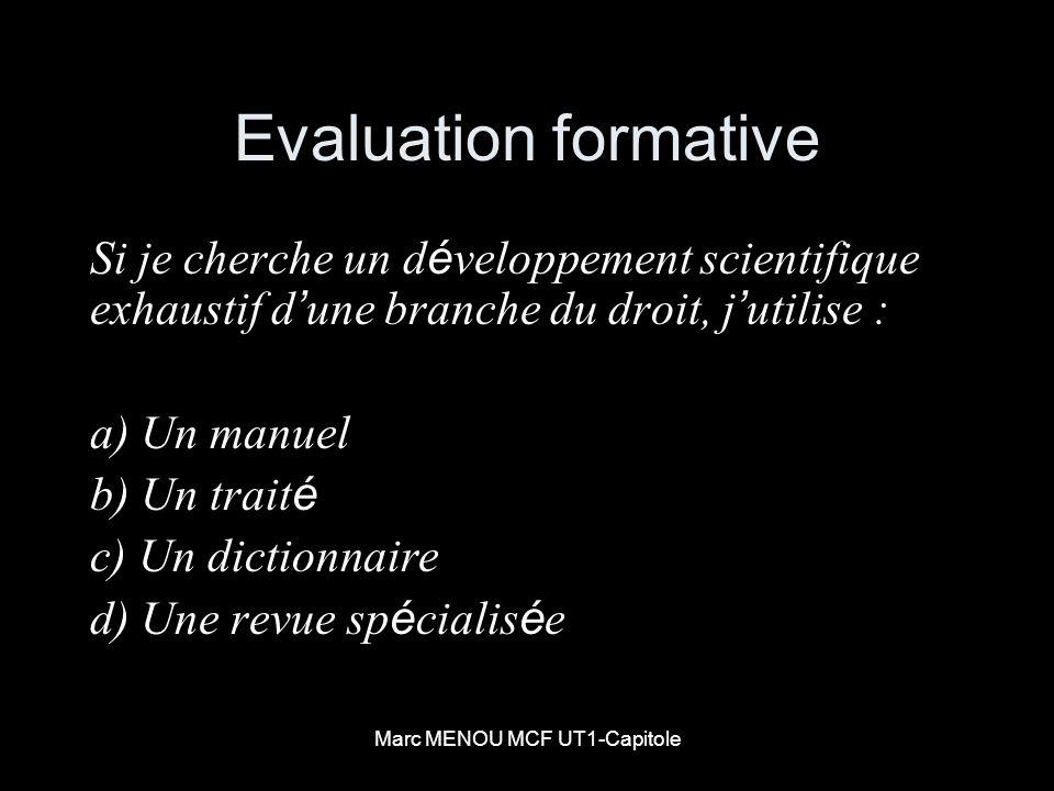 Marc MENOU MCF UT1-Capitole Evaluation formative Si je cherche un d é veloppement scientifique exhaustif d une branche du droit, j utilise : a) Un man