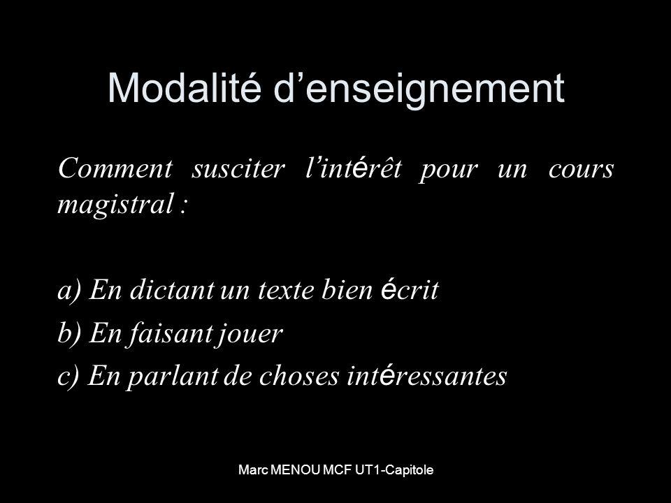 Marc MENOU MCF UT1-Capitole Modalité denseignement Comment susciter l int é rêt pour un cours magistral : a) En dictant un texte bien é crit b) En fai