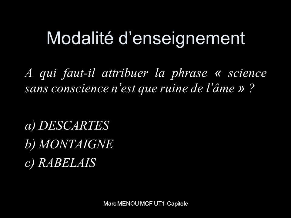 Marc MENOU MCF UT1-Capitole Modalité denseignement A qui faut-il attribuer la phrase « science sans conscience n est que ruine de l âme » ? a) DESCART