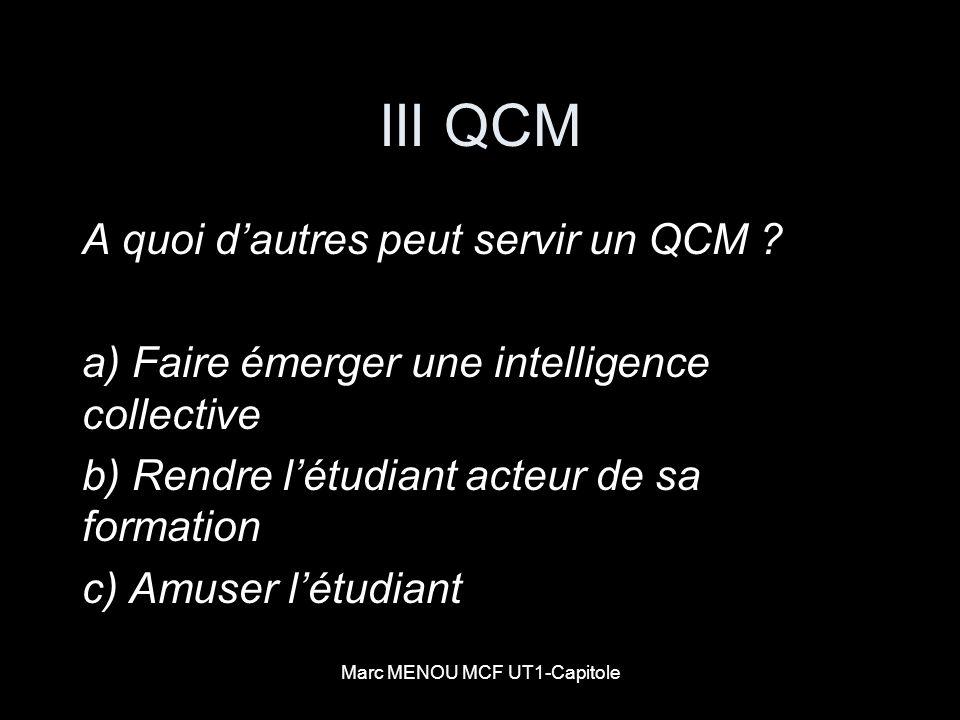 Marc MENOU MCF UT1-Capitole III QCM A quoi dautres peut servir un QCM ? a) Faire émerger une intelligence collective b) Rendre létudiant acteur de sa