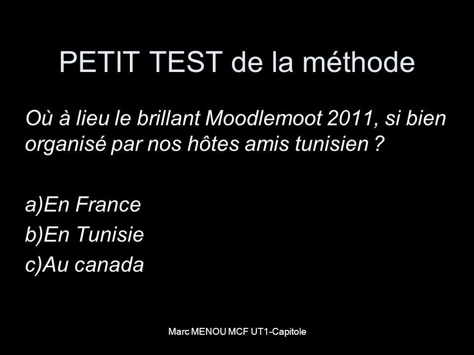Marc MENOU MCF UT1-Capitole PETIT TEST de la méthode Où à lieu le brillant Moodlemoot 2011, si bien organisé par nos hôtes amis tunisien ? a)En France