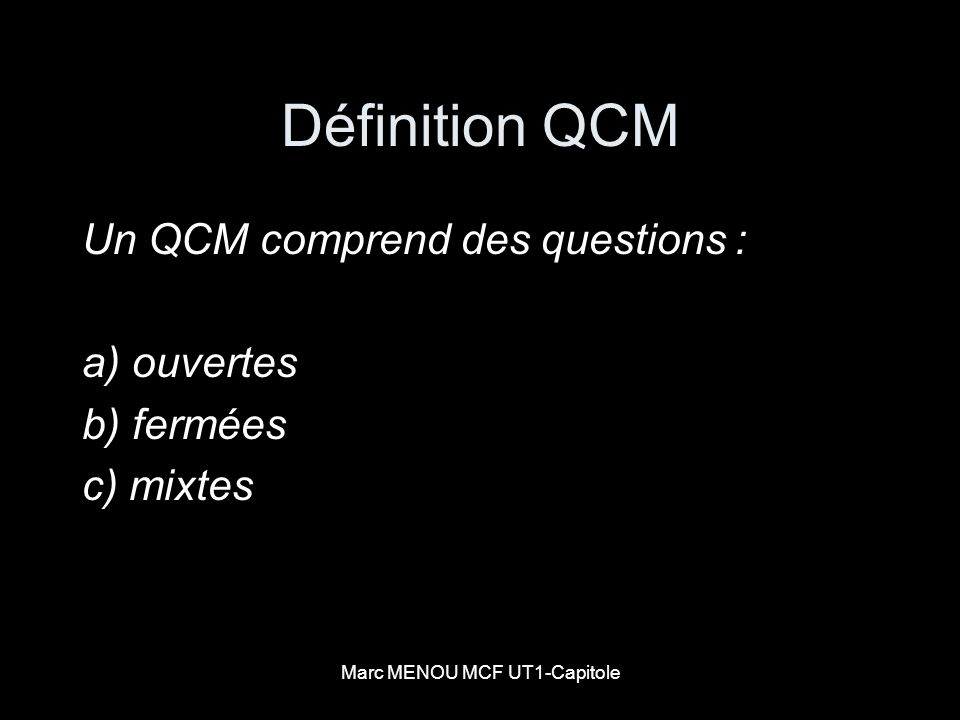 Marc MENOU MCF UT1-Capitole Définition QCM Un QCM comprend des questions : a) ouvertes b) fermées c) mixtes