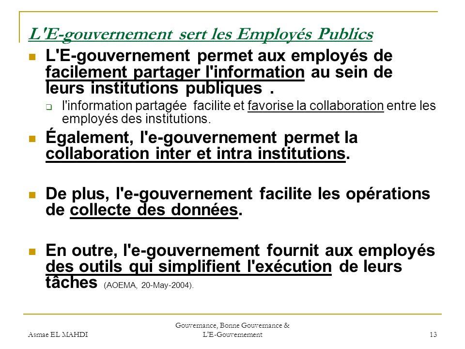 Asmae EL MAHDI Gouvernance, Bonne Gouvernance & L'E-Gouvernement 13 L'E-gouvernement sert les Employés Publics L'E-gouvernement permet aux employés de