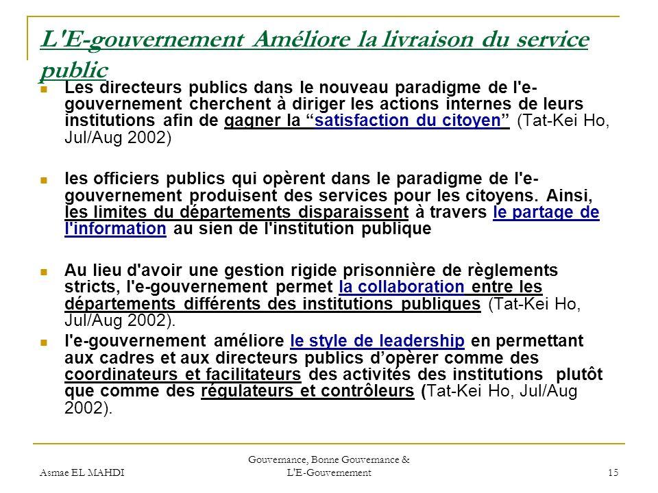 Asmae EL MAHDI Gouvernance, Bonne Gouvernance & L'E-Gouvernement 15 L'E-gouvernement Améliore la livraison du service public Les directeurs publics da