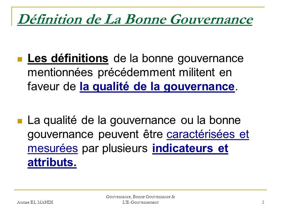 Asmae EL MAHDI Gouvernance, Bonne Gouvernance & L'E-Gouvernement 5 Définition de La Bonne Gouvernance Les définitions de la bonne gouvernance mentionn