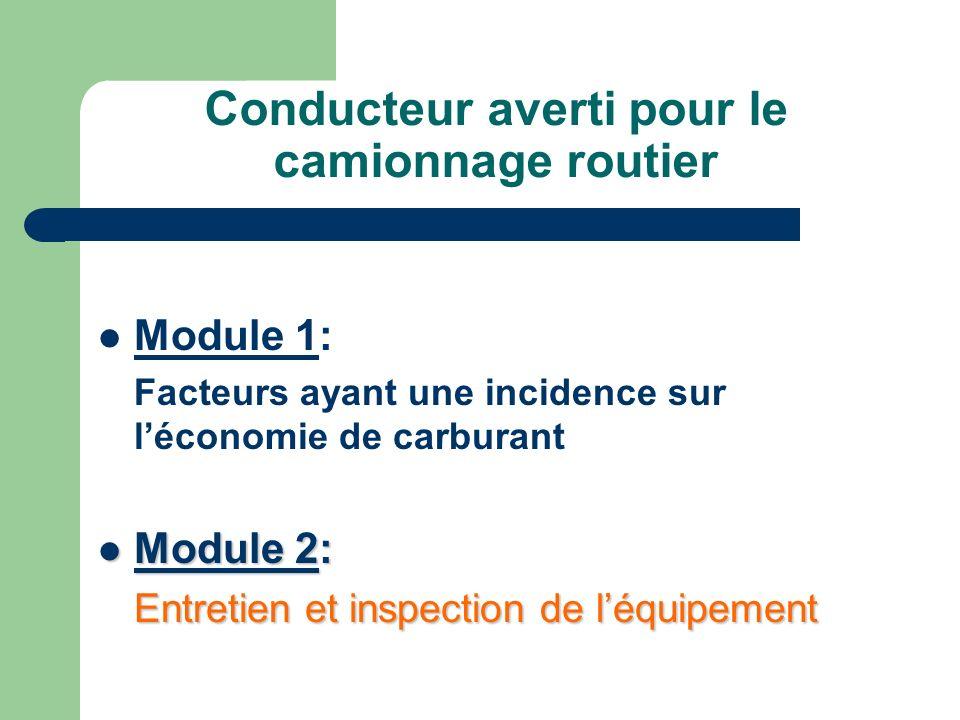 Conducteur averti pour le camionnage routier Module 3 : Techniques et recommandations pour la conduite dun camion routier Module 4: Conduite préventive et léconomie de carburant