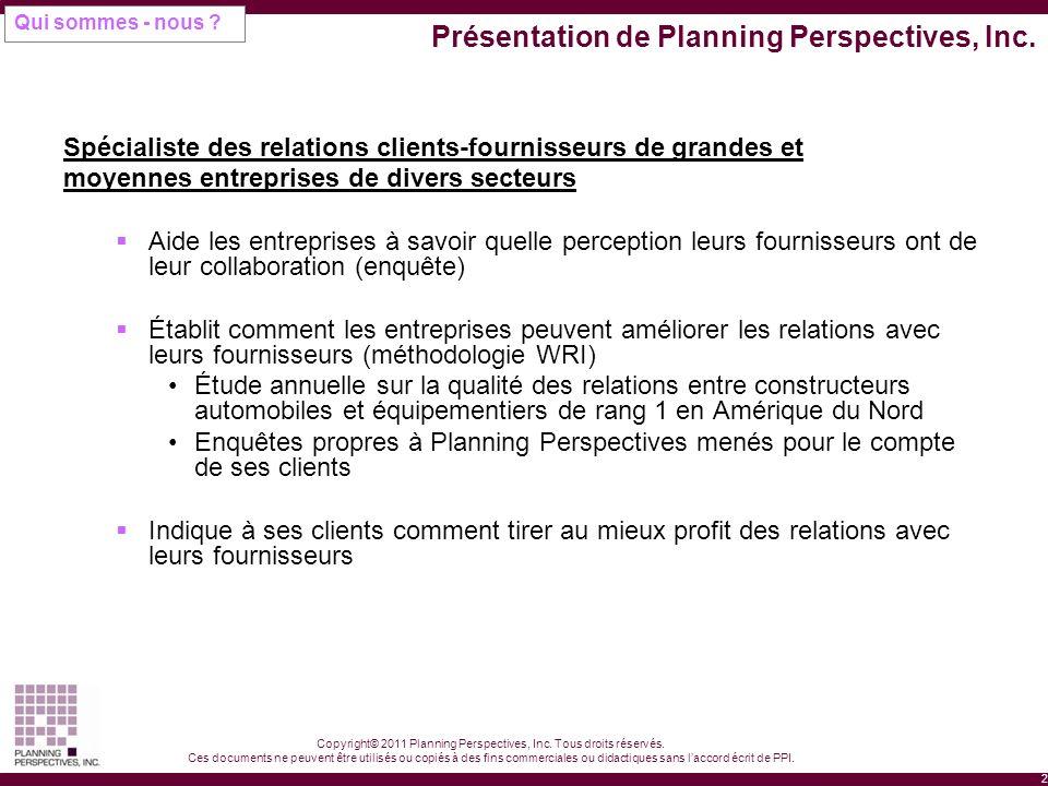 2 Copyright© 2011 Planning Perspectives, Inc. Tous droits réservés. Ces documents ne peuvent être utilisés ou copiés à des fins commerciales ou didact