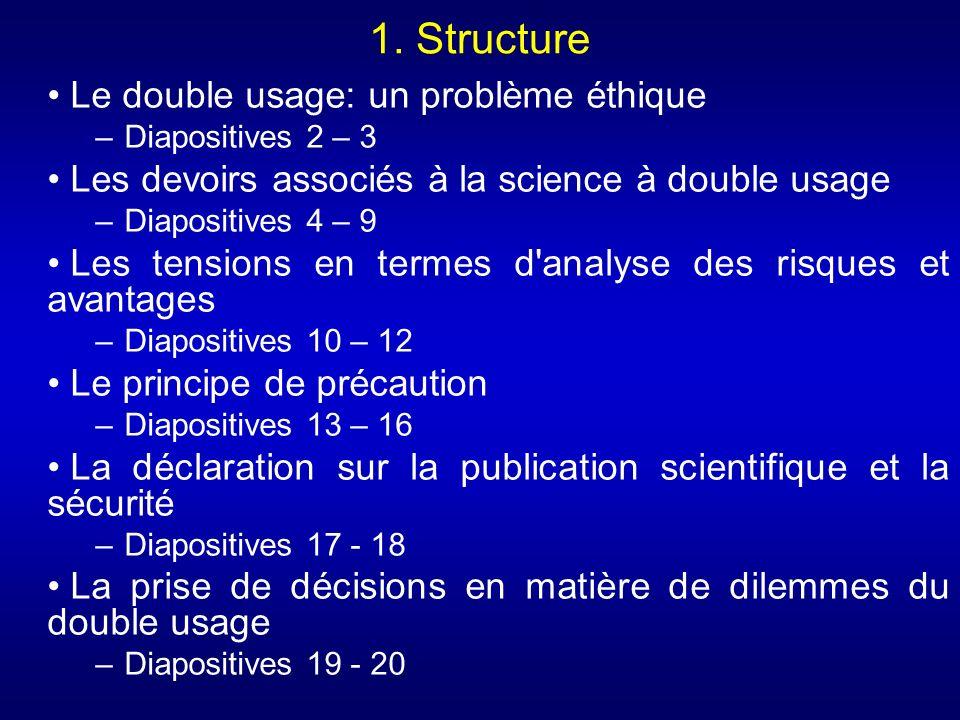 1. Structure Le double usage: un problème éthique –Diapositives 2 – 3 Les devoirs associés à la science à double usage –Diapositives 4 – 9 Les tension
