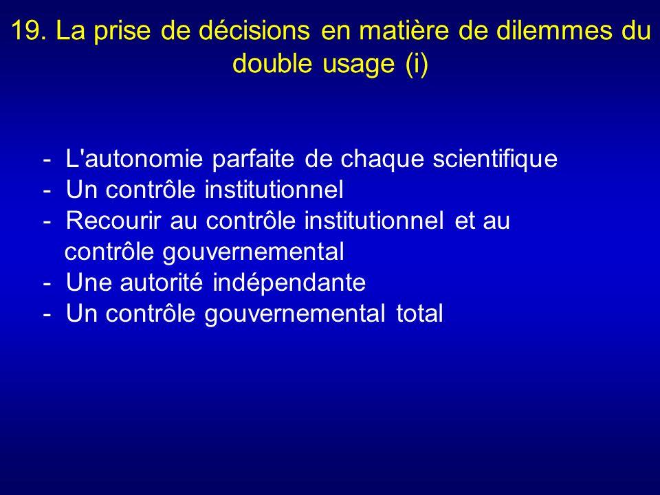 19. La prise de décisions en matière de dilemmes du double usage (i) - L'autonomie parfaite de chaque scientifique - Un contrôle institutionnel - Reco