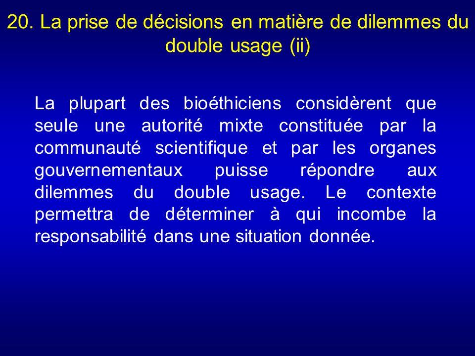 20. La prise de décisions en matière de dilemmes du double usage (ii) La plupart des bioéthiciens considèrent que seule une autorité mixte constituée