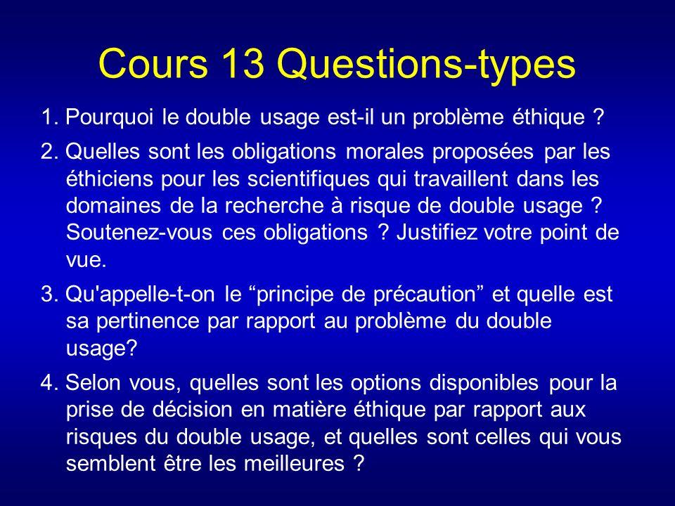 Cours 13 Questions-types 1. Pourquoi le double usage est-il un problème éthique ? 2. Quelles sont les obligations morales proposées par les éthiciens