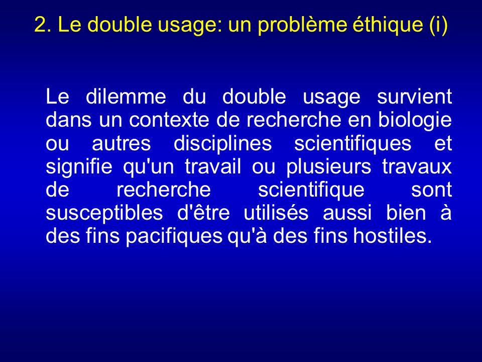 2. Le double usage: un problème éthique (i) Le dilemme du double usage survient dans un contexte de recherche en biologie ou autres disciplines scient