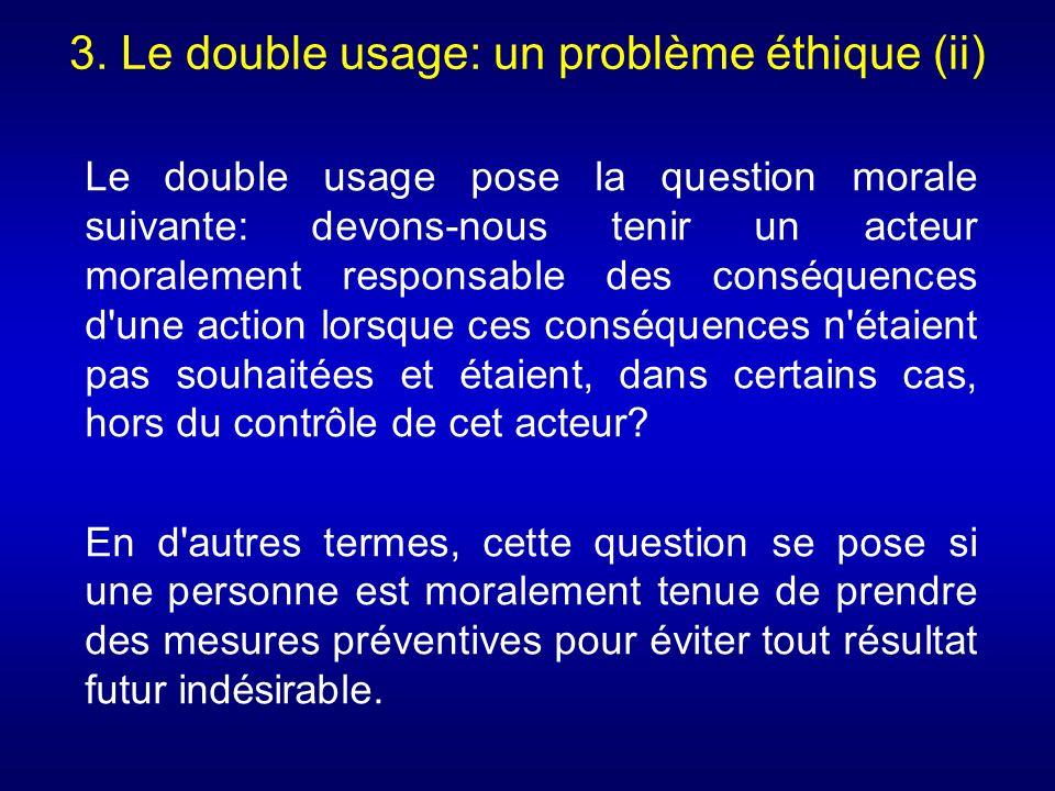 3. Le double usage: un problème éthique (ii) Le double usage pose la question morale suivante: devons-nous tenir un acteur moralement responsable des