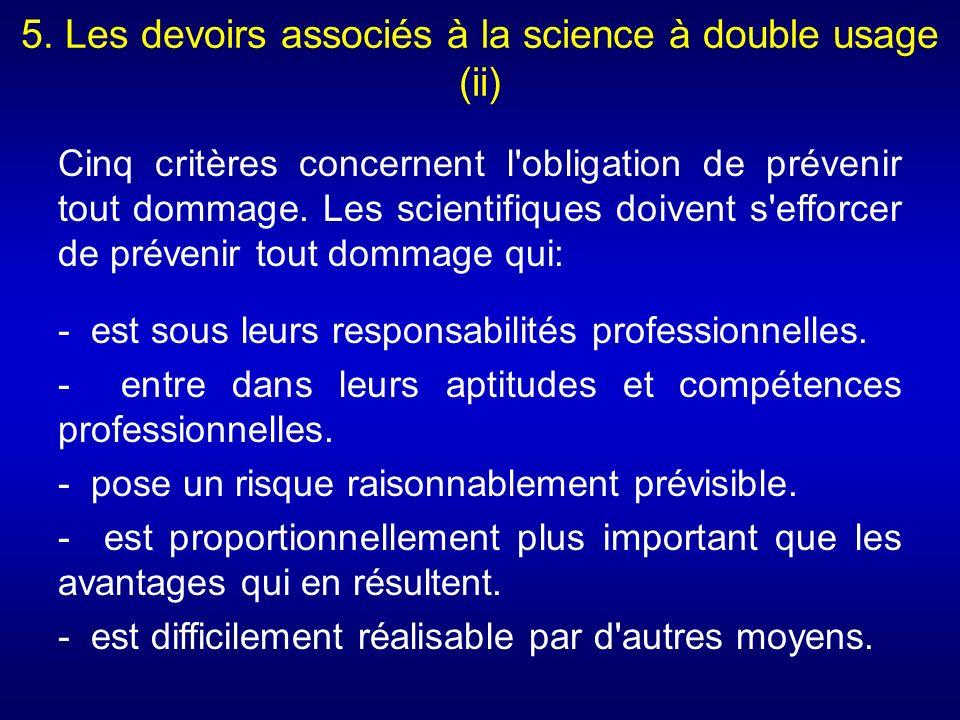5. Les devoirs associés à la science à double usage (ii) Cinq critères concernent l'obligation de prévenir tout dommage. Les scientifiques doivent s'e