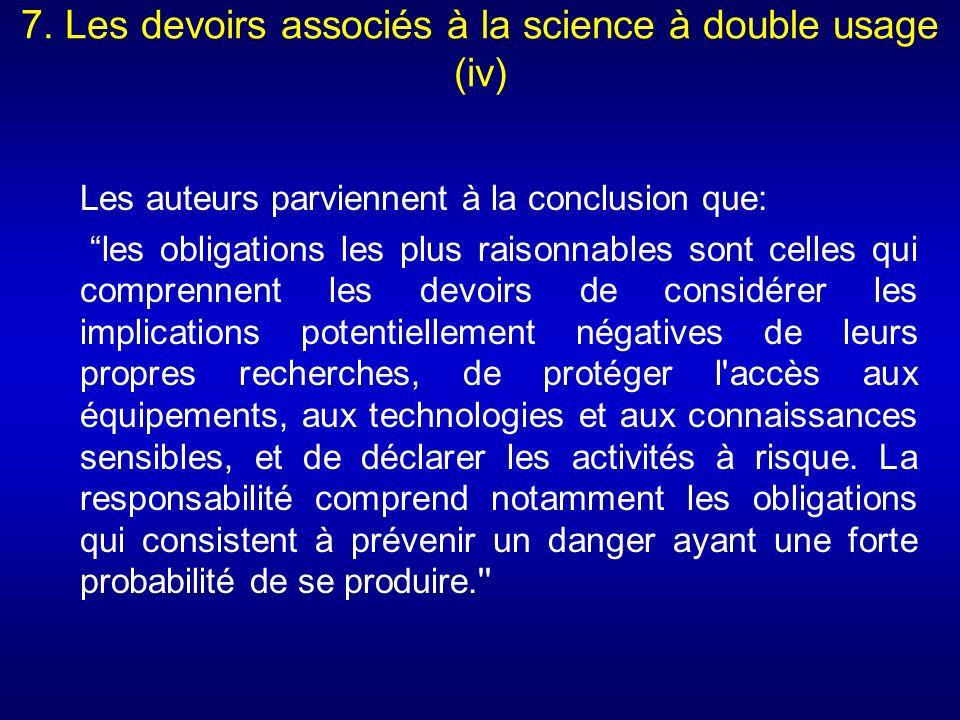 7. Les devoirs associés à la science à double usage (iv) Les auteurs parviennent à la conclusion que: les obligations les plus raisonnables sont celle