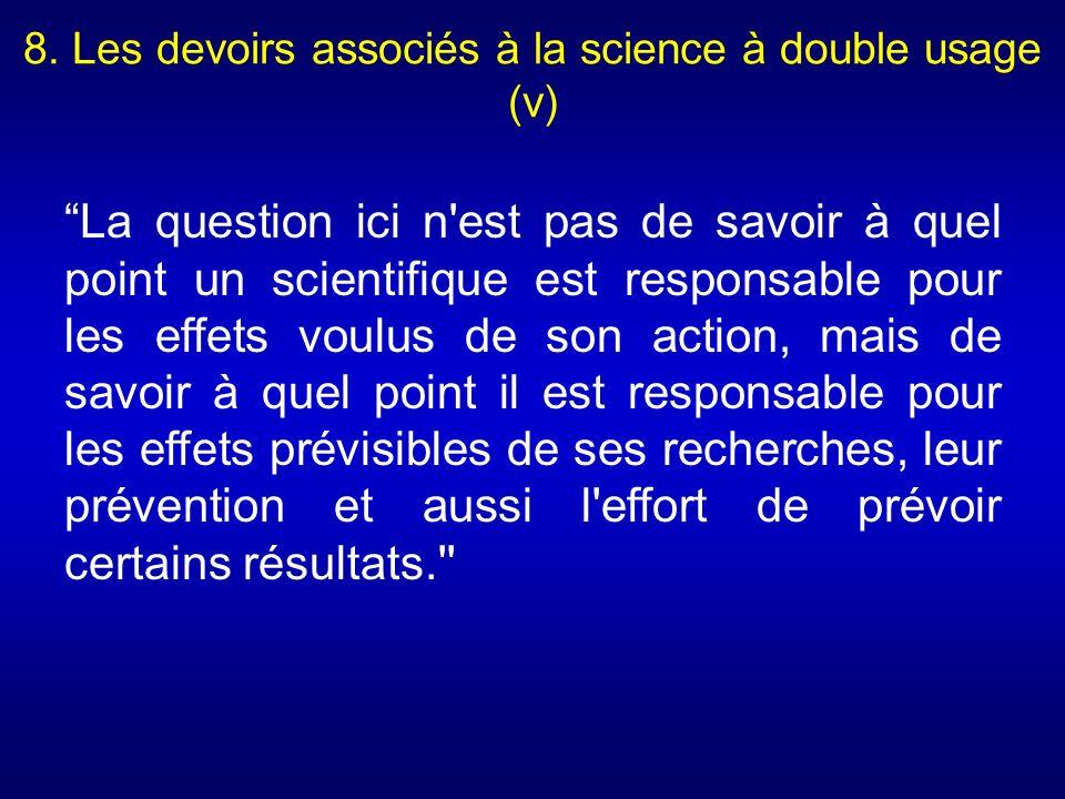 8. Les devoirs associés à la science à double usage (v) La question ici n'est pas de savoir à quel point un scientifique est responsable pour les effe