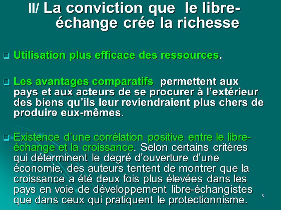 La conviction que le libre- échange crée la richesse II/ La conviction que le libre- échange crée la richesse Utilisation plus efficace des ressources
