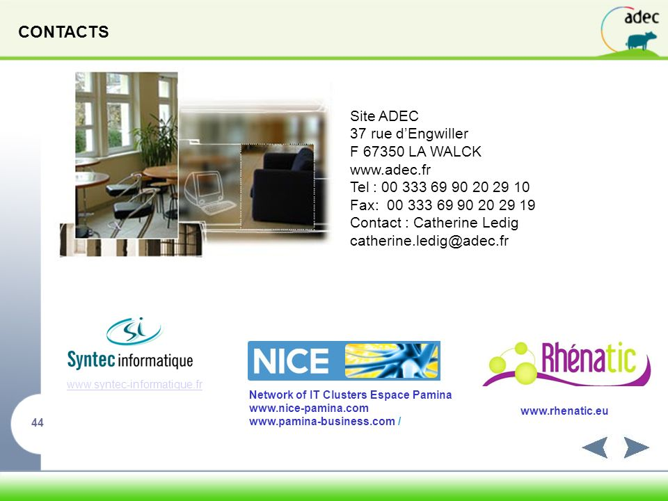 44 Site ADEC 37 rue dEngwiller F 67350 LA WALCK www.adec.fr Tel : 00 333 69 90 20 29 10 Fax: 00 333 69 90 20 29 19 Contact : Catherine Ledig catherine