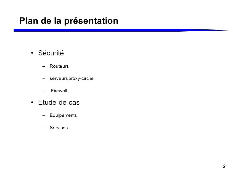 2 Plan de la présentation Sécurité –Routeurs –serveurs proxy-cache – Firewall Etude de cas –Equipements –Services