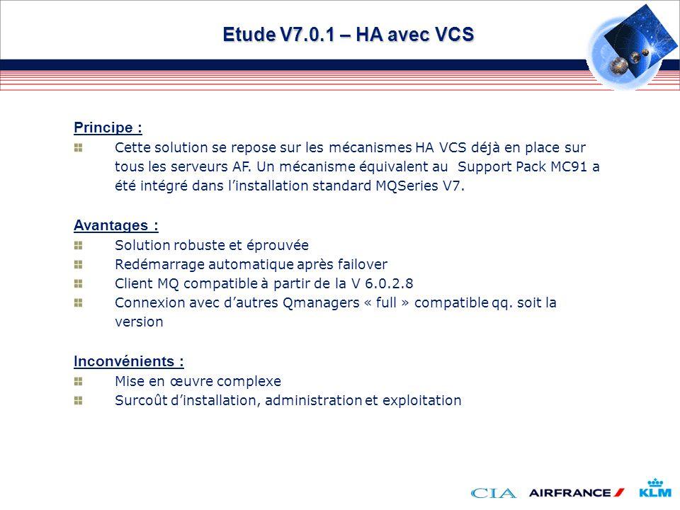 Etude V7.0.1 – HA avec VCS Principe : Cette solution se repose sur les mécanismes HA VCS déjà en place sur tous les serveurs AF. Un mécanisme équivale