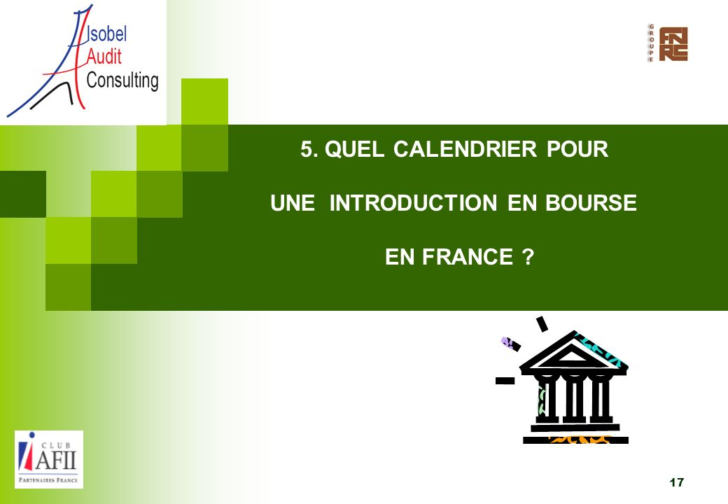 17 5. QUEL CALENDRIER POUR UNE INTRODUCTION EN BOURSE EN FRANCE ?