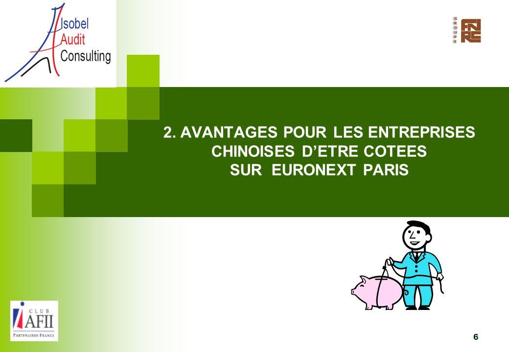 7 Entrer sur lune des grandes places financières mondiales (EURONEXT) Accès au marché de capitaux facilité.