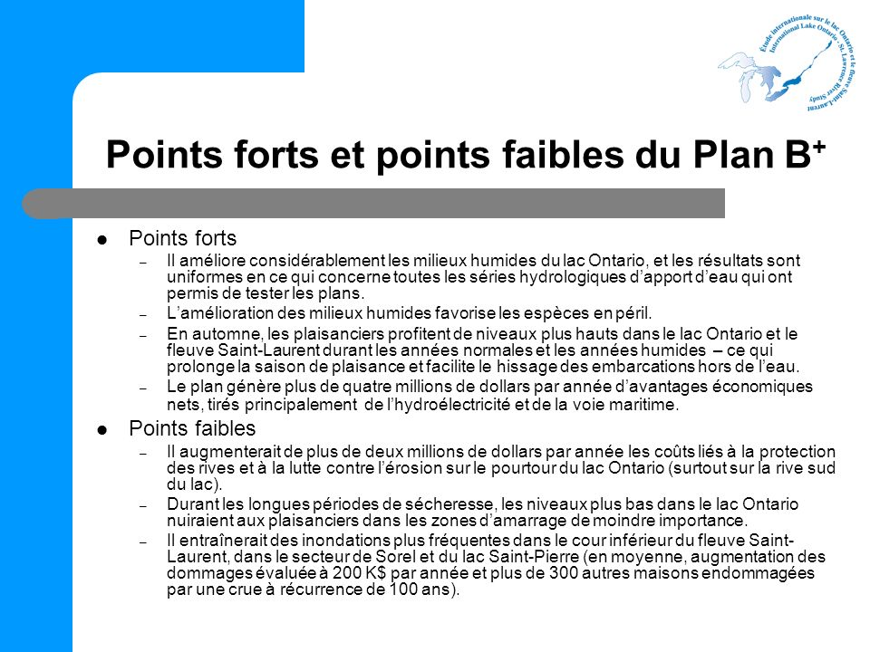 Points forts – Il améliore considérablement les milieux humides du lac Ontario, et les résultats sont uniformes en ce qui concerne toutes les séries hydrologiques dapport deau qui ont permis de tester les plans.
