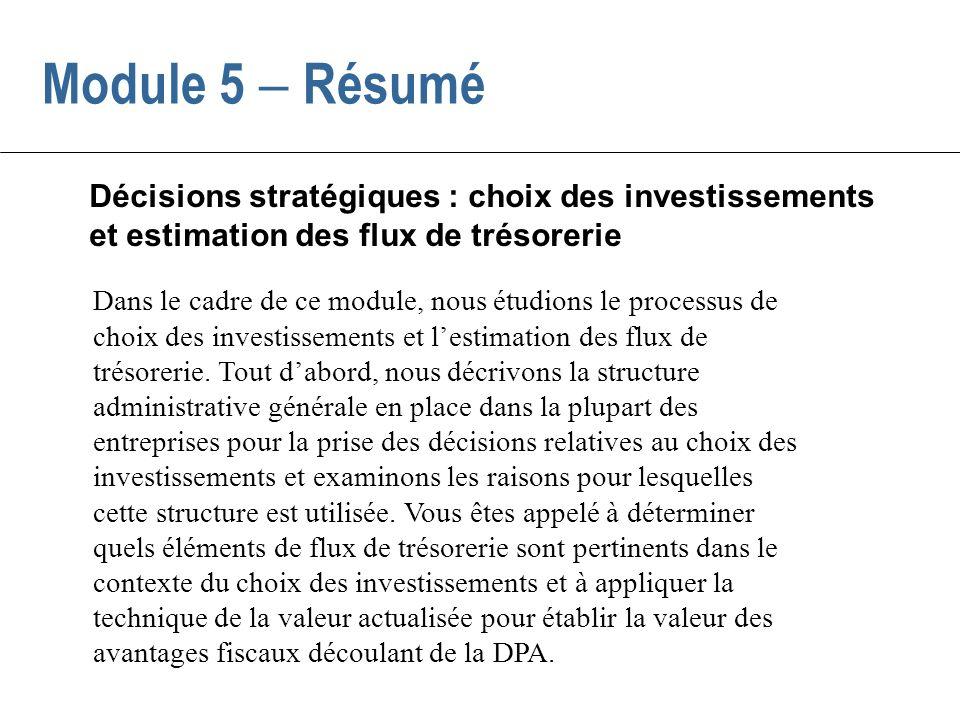 Dans le cadre de ce module, nous étudions le processus de choix des investissements et lestimation des flux de trésorerie.