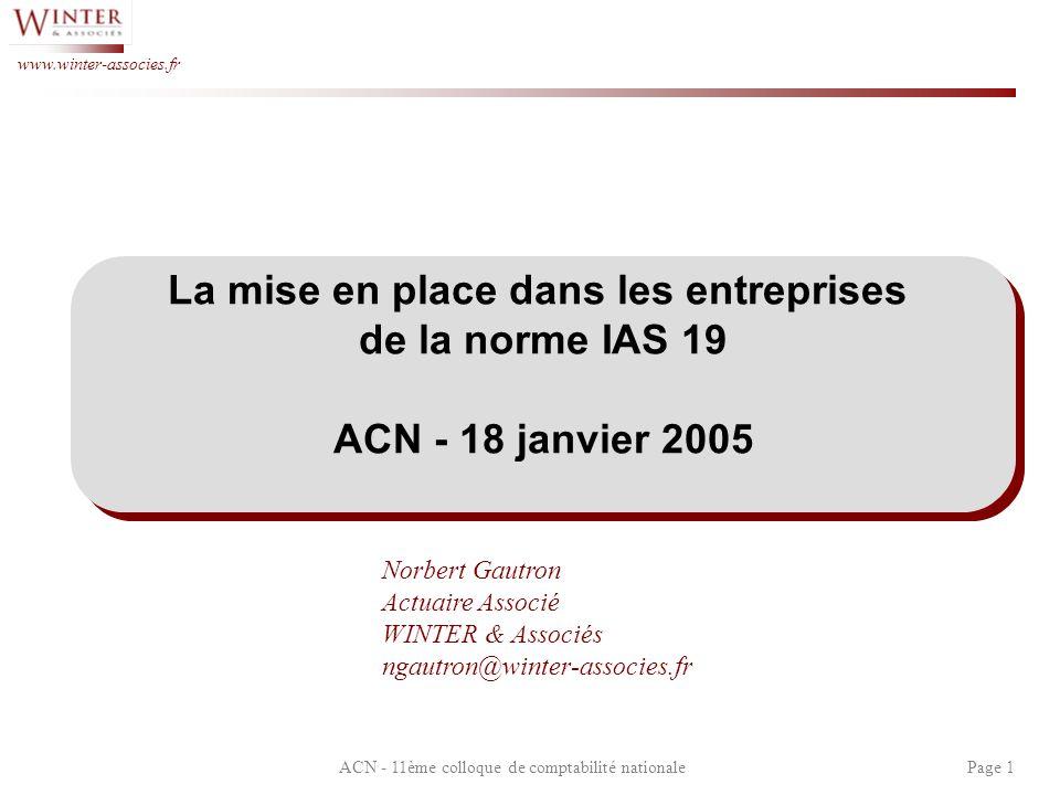 ACN - 11ème colloque de comptabilité nationalePage 1 www.winter-associes.fr La mise en place dans les entreprises de la norme IAS 19 ACN - 18 janvier