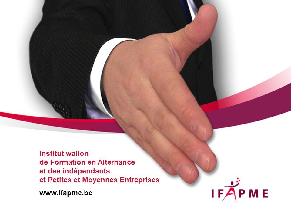 Institut wallon de Formation en Alternance et des indépendants et Petites et Moyennes Entreprises www.ifapme.be